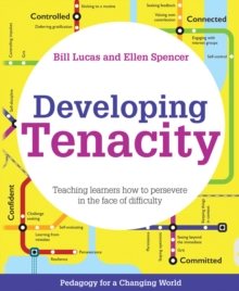 Developing tenacity  : teaching learners how to persevere in the face of difficulty - Lucas, Bill