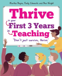 Thrive  : in your first three years in teaching - Wright, Ben