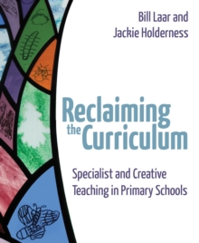 Reclaiming the curriculum  : specialist and creative teaching in primary schools - Laar, Bill