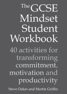 The GCSE Mindset Student Workbook : 40 activities for transforming commitment, motivation and productivity - Oakes, Steve