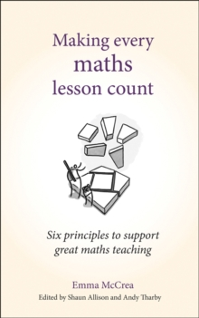 Making every maths lesson count  : six principles to support great maths teaching - Tharby, Andy