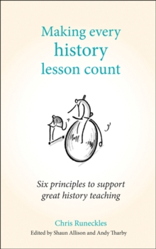 Making every history lesson count  : six principles to support great history teaching - Tharby, Andy
