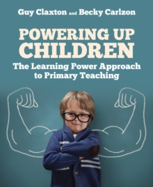 Powering up children  : the Learning Power Approach to primary teaching - Claxton, Guy