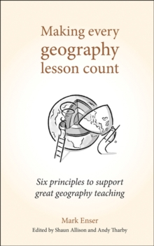 Making every geography lesson count  : six principles to support great geography teaching - Enser, Mark