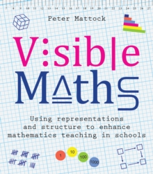 Visible maths  : using representations and structure to enhance mathematics teaching in schools - Mattock, Peter