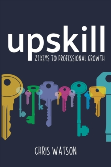 Upskill  : 21 keys to professional growth - Watson, Chris