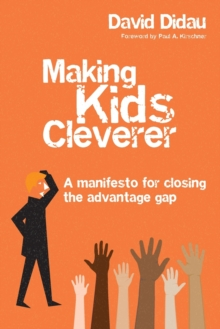 Making kids cleverer  : a manifesto for closing the advantage gap - Didau, David