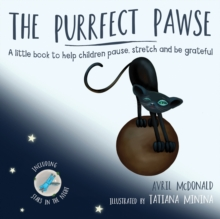 The purrfect pawse: a little book to help children pause, stretch and be grateful - McDonald, Avril