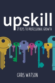 Upskill: 21 keys to professional growth - Watson, Chris