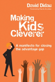 Making kids cleverer: a manifesto for closing the advantage gap - Didau, David