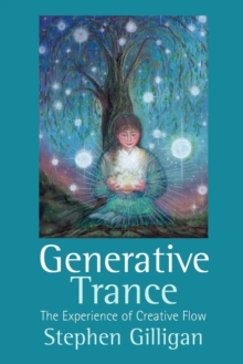 Generative trance  : the experience of creative flow - Gilligan, Stephen