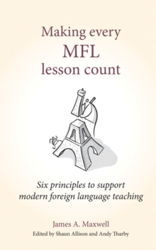 Making every MFL lesson count  : six principles to support modern foreign language teaching - Maxwell, James A