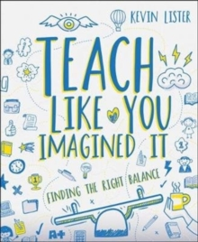 Teach like you imagined it  : finding the right balance - Lister, Kevin