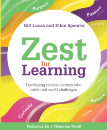 Zest for learning  : developing curious learners who relish real-world challenges - Lucas, Bill