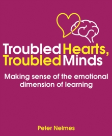 Troubled hearts, troubled minds  : how emotions affect learning - Nelmes, Peter