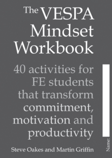 The VESPA Mindset Workbook : 40 activities for FE students that transform commitment, motivation and productivity - Oakes, Steve