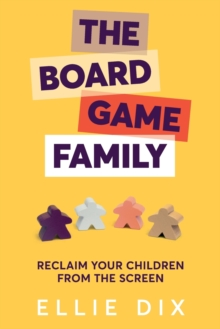 The board game family  : reclaim your children from the screen - Dix, Ellie