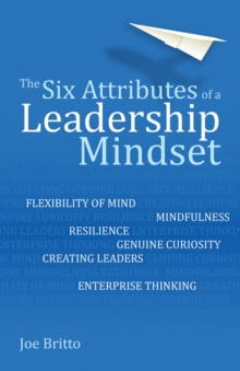 Six Attributes of a Leadership Mindset (Unabridged Audiobook) : Flexibility of mind, mindfulness, resilience, genuine curiosity, creating leaders, enterprise thinking - Britto, Joe