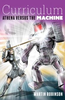 Curriculum: Athena versus the machine - Martin Robinson, Robinson