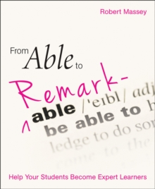 From able to remarkable: help your students become expert learners - Robert Massey, Massey
