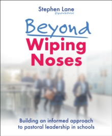 Beyond wiping noses  : building an informed approach to pastoral leadership in schools - Lane, Stephen