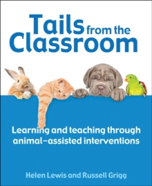Tails from the classroom  : learning and teaching through animal-assisted interventions - Grigg, Dr Russell