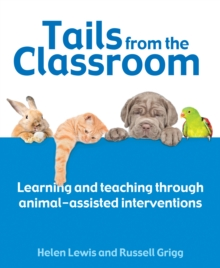 Tails from the Classroom: Learning and Teaching Through Animal-Assisted Interventions - Grigg, Dr Russell