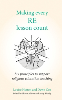 Making every RE lesson count  : six principles to support religious education teaching - Tharby, Andy