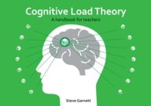 Cognitive Load Theory: A Handbook for Teachers - Garnett, Steve