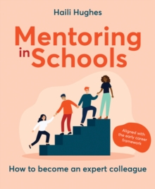 Mentoring in schools  : how to become an expert colleague - aligned with the early career framework - Hughes, Haili