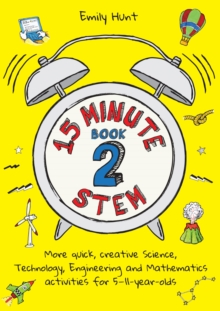 15-Minute STEM Book 2: More Quick, Creative Science, Technology, Engineering and Mathematics Activities for 5-11-Year-Olds - Hunt, Emily