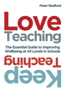 Love teaching, keep teaching: the essential guide to improving well-being at all levels in schools - Peter Radford, Radford