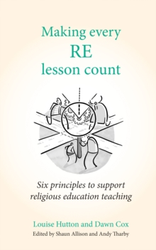 Making every RE lesson count: six principles to support religious education teaching - Andy Tharby, Tharby