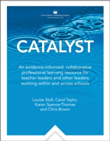Catalyst : An evidence-informed, collaborative professionallearning resource for teacher leaders and other leaders workingwithin and across schools - Taylor, Carol