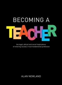 Becoming a teacher  : the legal, ethical and moral implications of entering society's most fundamental profession by Newland, Alan cover image