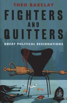 Image for Fighters and quitters  : great political resignations