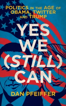Image for Yes we (still) can  : politics in the age of Obama, Twitter and Trump