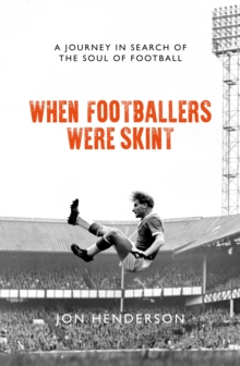 Image for When footballers were skint  : a journey in search of the soul of football