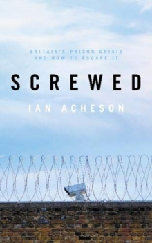 Image for Screwed  : Britain's prison crisis and how to escape it