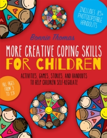 Image for More creative coping skills for children  : activities, games, stories, and handouts to help children self regulate