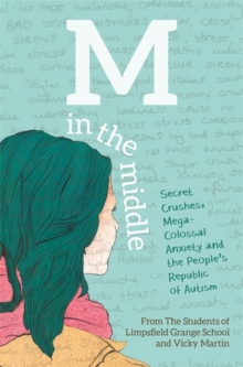 M in the middle  : secret crushes, mega-colossal anxiety and the People's Republic of Autism - The Students of Limpsfield Grange School