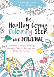 The Healthy Coping Colouring Book and Journal : Creative Activities to Help Manage Stress, Anxiety and Other Big Feelings - Knightsmith, Pooky
