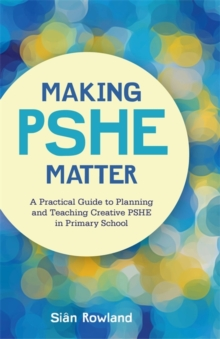 Image for Making PSHE matter  : a practical guide to planning and teaching creative PSHE in primary school