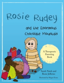Image for Rosie Rudey and the enormous chocolate mountain  : a story about hunger, overeating and using food for comfort