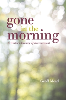 Image for Gone in the morning  : a writer's journey of bereavement