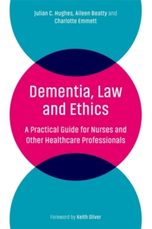 Image for Dementia, law and ethics  : a practical guide for nurses and other healthcare professionals