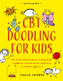 CBT doodling for kids  : 50 illustrated handouts to help build confidence and emotional resilience in children aged 6-11 - Sharpe, Tanja