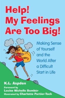 Image for Help! My feelings are too big!  : making sense of yourself and the world after a difficult start in life - for children with attachment issues