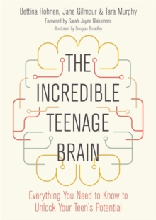 The incredible teenage brain  : everything you need to know to unlock a teen's potential