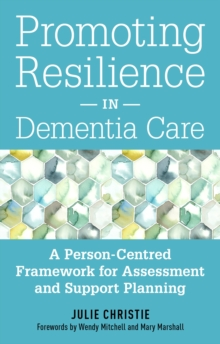 Image for Promoting resilience in dementia care: a person-centred framework for assessment and support planning